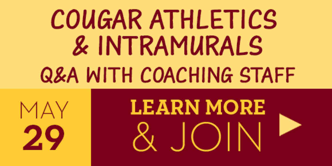 Cougar Athletics & Intramurals Q&A with Coaching Staff May 29 Learn more & Join